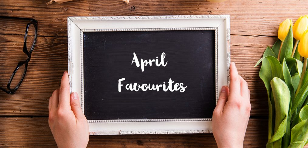 April Favourites Graphic.